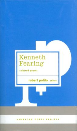 Kenneth Fearing: Selected Poems (American Poets Project #8). Kenneth Fearing, Robert Polito