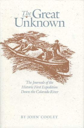 The Great Unknown: The Journals of the Historic First Expedition Down the Colorado River. John...