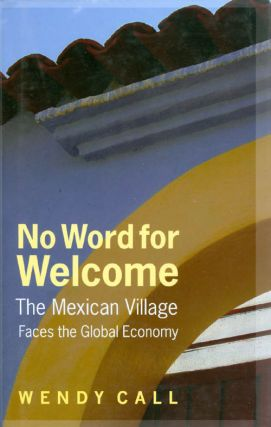 No Word for Welcome : The Mexican Village Faces the Global Economy. Wendy Call