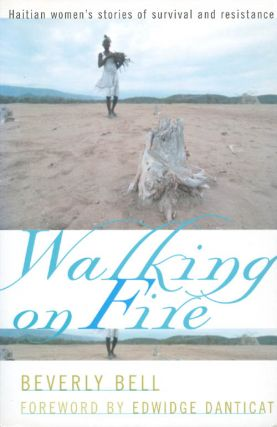 Walking on Fire: Haitian Women's Stories of Survival and Resistance. Beverly Bell