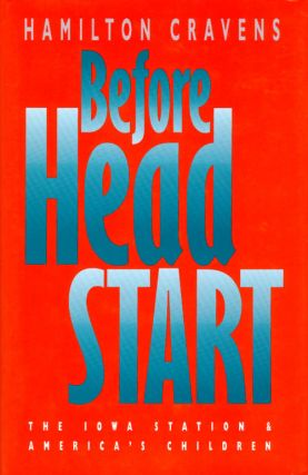 Before Head Start: The Iowa Station and America's Children. Hamilton Cravens