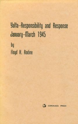 Yalta - Responsibility and Response: January - March 1945. Floyd H. Rodine