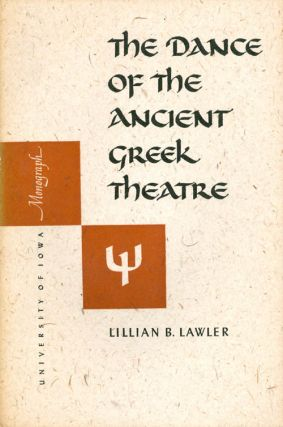 The Dance of the Ancient Greek Theatre. Lillian B. Lawler
