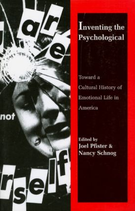 Inventing the Psychological: Toward a Cultural History of Emotional Life in America. Joel...