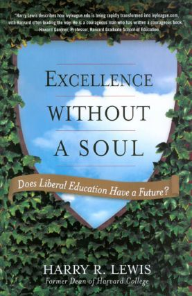 Excellence Without a Soul: Does Liberal Education Have a Future? Harry R. Lewis