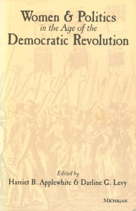 Women and Politics in the Age of the Democratic Revolution. Harriet B. Applewhite, Darline G. Levy