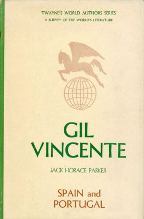 Gil Vicente (Twayne's World Authors Series). Jack Horace Parker
