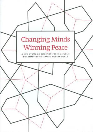 Changing Minds, Winning Peace: A New Strategic Direction for U. S. Public Diplomacy in the Arab...