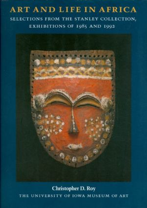 Art and Life in Africa: Selections from the Stanley Collection, Exhibitions of 1985 and 1992....