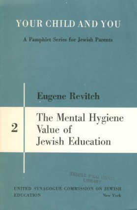 The Mental Hygiene Value of Jewish Education (Your Child and You: A Pamphlet Series for Jewish...
