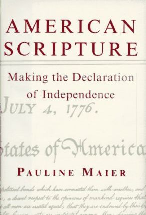 American Scripture: Making the Declaration of Independence. Pauline Maier