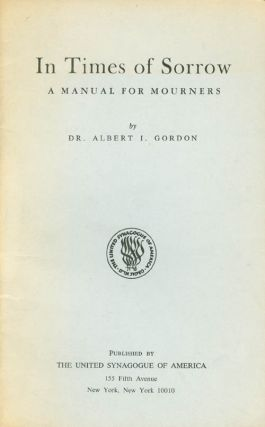 In Times of Sorrow: A Manual for Mourners. Albert I. Gordon