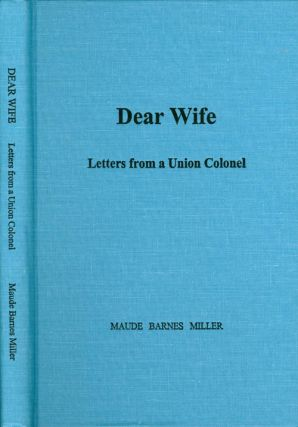 Dear Wife: Letters from a Union Colonel. Maude Barnes Miller