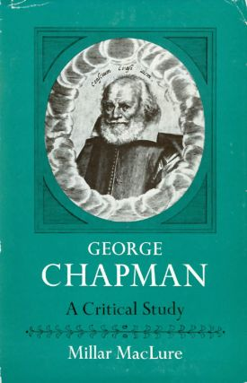 George Chapman: A Critical Study. Millar MacLure