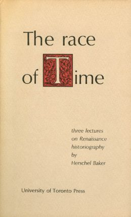 The Race of Time: Three lectures on Renaissance historiography. Herschel Baker