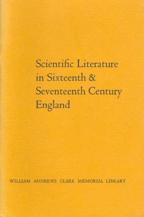 Scientific Literature in Sixteenth & Seventeenth Century England: Papers delivered by C. Donald...