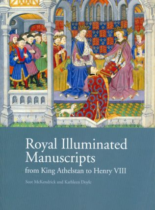 Royal Illuminated Manuscripts from King Athelstan to Henry VIII. Scot McKendrick, Kathleen Doyle