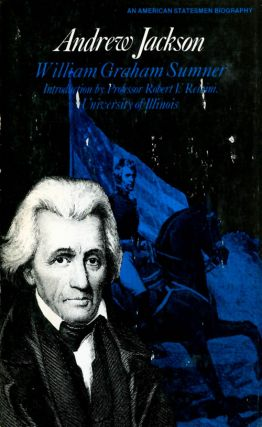 Andrew Jackson (American Statesmen Series). William Graham Sumner
