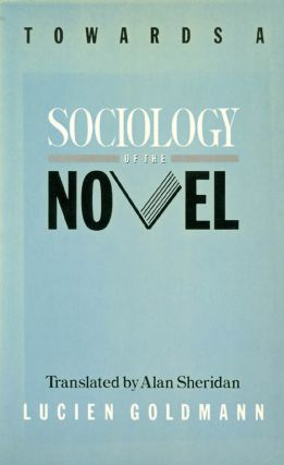 Towards a Sociology of the Novel. Lucien Goldmann, Alan Sheridan