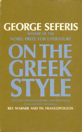 On the Greek Style: Selected Essays in Poetry and Hellenism. George Seferis, Rex Warner, Th. D....