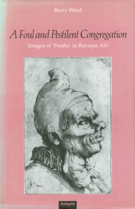 A Foul and Pestilent Congregation: Images of 'Freaks' in Baroque Art. Barry Wind