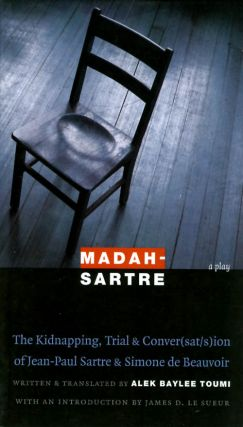 Madah-Sartre: The Kidnapping, Trial & Conver(sat/s)ion of Jean-Paul Sartre & Simone de Beauvoir...