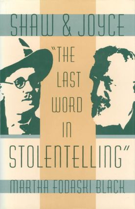 "Shaw and Joyce: ""The Last Word in Stolentelling"" Martha Fodaski Black"
