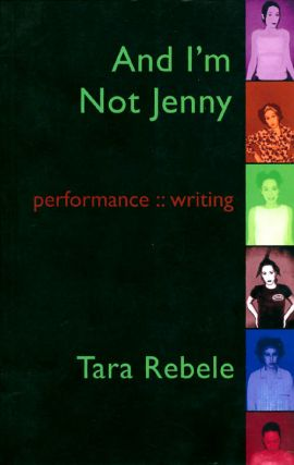 And I'm Not Jenny: Performance :: Writing. Tara Rebele