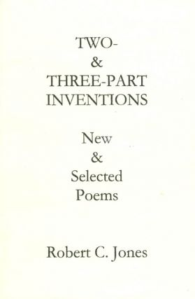 Two- and Three-Part Inventions: New and Selected Poems. Robert C. Jones