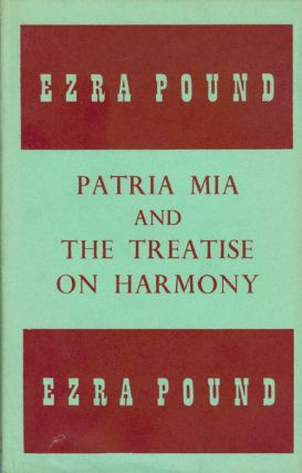 Patria Mia and The Treatise on Harmony. Ezra Pound