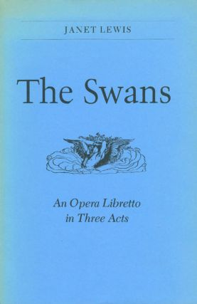 The Swans: An Opera Libretto in Three Acts. Janet Lewis, Alva Henderson