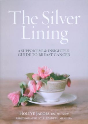 The Silver Lining: A Supportive and Insightful Guide to Breast Cancer. Hollye Jacobs.