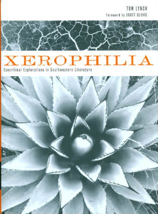 Xerophilia: Ecocritical Explorations in Southwestern Literature. Tom Lynch, Scott Slovic, foreword