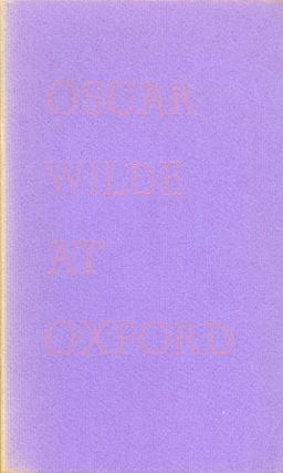 Oscar Wilde at Oxford: A Lecture Delivered at the Library of Congress on March 1, 1983. Richard...