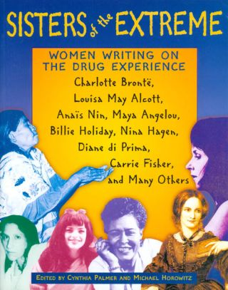 Sisters of the Extreme: Women Writing on the Drug Experience. Cynthia Palmer, Michael Horowitz