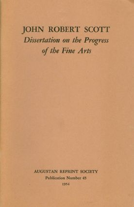 Dissertation on the Progress of the Fine Arts. Publication Number 45. John Robert Scott, Roy...