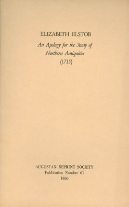 An Apology for the Study of Northern Antiquities (1715). Publication Number 61. Elizabeth Elstob,...