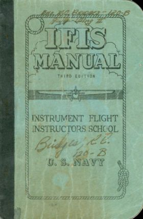 IFIS Manual - Instrument Flight Instructors School, U.S. Navy - Third Edition. Lt. C. A. Pound,...