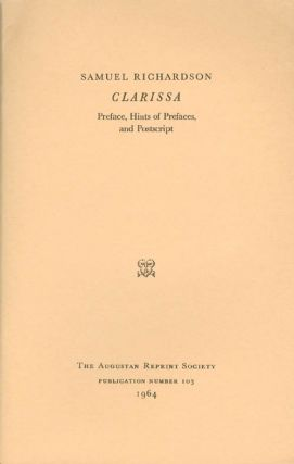 Clarissa: Preface, Hints of Prefaces, and Postscript. Publication Number 103. Samuel Richardson,...