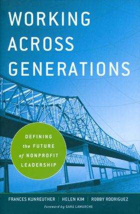 Working Across Generations: Defining the Future of Nonprofit Leadership. Frances Kunreuther,...