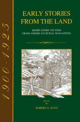 Early Stories from the Land: Short-Story Fiction from American Rural Magazines 1900-1925. Robert...