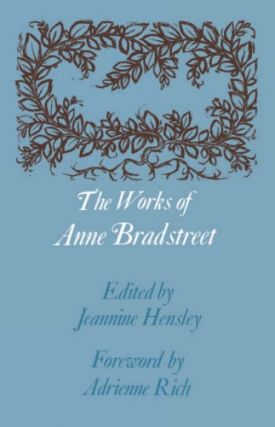 The Works of Anne Bradstreet. Anne Bradstreet, Jeannine Hensley, Adrienne Rich, foreword