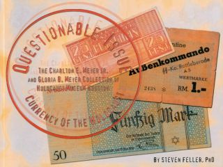 Questionable Issue - Currency of the Holocaust: The Charlton E. Meyer Jr. and Gloria B. Meyer...