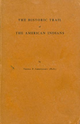 The Historic Trail of the American Indians. Thomas P. Christensen