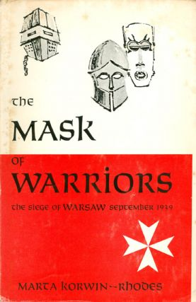 The Mask of Warriors: The Siege of Warsaw, September 1939. Marta Korwin-Rhodes