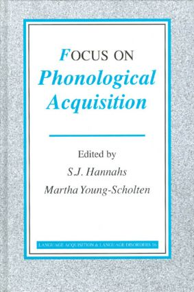 Focus on Phonological Acquisition. S. J. Hannahs, Martha Young-Scholten, edited
