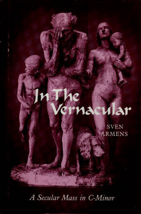 In the Vernacular: A Secular Mass in C-Minor. Sven Armens
