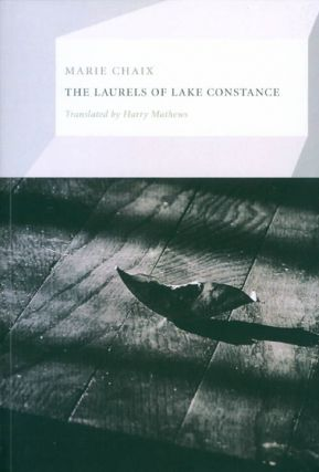 The Laurels of Lake Constance. Marie Chaix, Harry Mathews