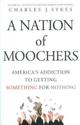 A Nation of Moochers: America's Addiction to Getting Something for Nothing. Charles J. Sykes