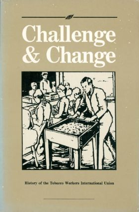 Challenge and Change: The History of the Tobacco Workers International Union. Stuart B. Kaufman